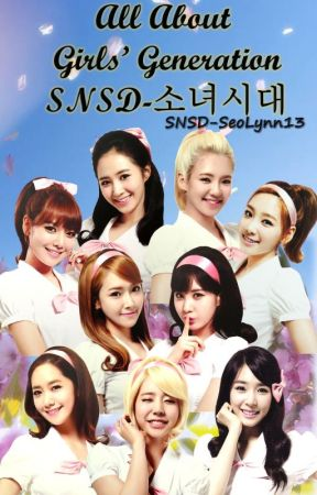 All About Girls' Generation - SNSD 소녀시대 by SeoLynn13