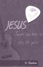 JESUS taught me how to play the guitar and other poems of ordinary miracles by BookishNerdHero