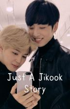 Just a Jikook Story by Cliche_Jimin_Stan