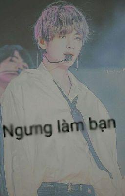 Đọc truyện [Kimtaehyung||BTS] Ngưng làm bạn