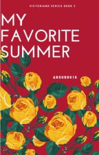 My Favorite Summer (Victoriano Series Book #2) by Absurd018