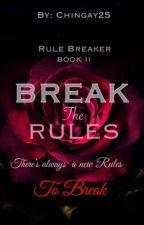 Break the Rules (Rule Breaker Book II) by chingay25