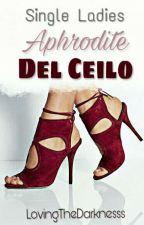 Single Ladies: Aphrodite Del Ceilo by LovingTheDarknesss
