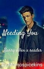 Needing You (Barry Allen/The Flash x reader) by Momospicekins