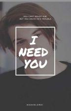 I NEED YOU  by HStylestpwk