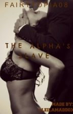 The Alpha's Slave (Completed) by Fairytopia08