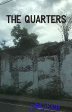 The Quarters by pblaken