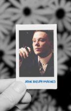 John Shelby Imagines by authenticmiya