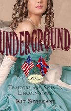 Underground: Traitors and Spies in Lincoln's War by KitSarge