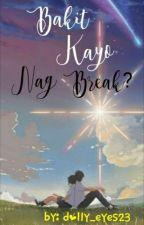 Bakit Kayo Nag Break? by dolly_eyes23