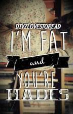 I'm Fat and You're Hades(The Greeks #1) by PensAndCookies