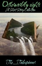 Otherworldly Sights: A Short Story Collection by The_Talespinner