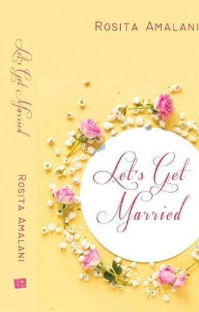Lets Get Married ( Sudah Diterbitkan) by RositaAmalani