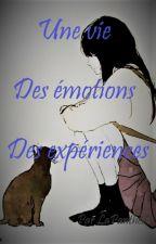 Une vie, des émotions, des expériences  by LaPanthere1