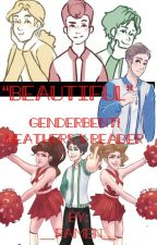 Beautiful || Genderbent Heathers X Reader by __Ramen__