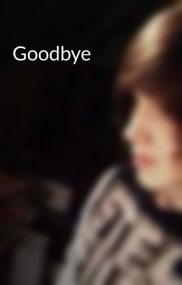 Goodbye by ConnorsBoringLife