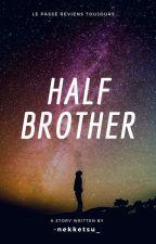 Half Brother [ Wattys2018 ]  by -nekketsu_