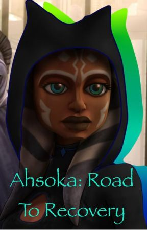 Ahsoka: The Road to Recovery - Chapter 9: Hope in the Dark
