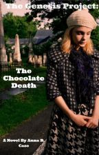 The Genesis Project: The Chocolate Death by ARCase