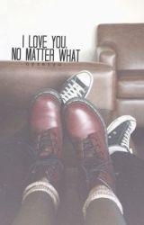 I Love You  No Matter What [g.c] by ayseyya