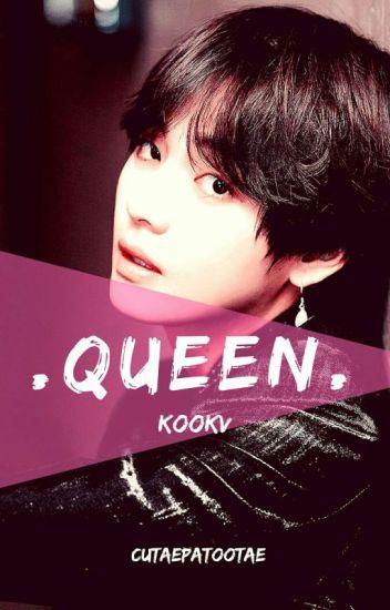 Queen ○KOOKV○ - Cutaepatootae - Wattpad