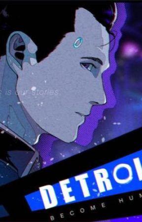 Detroit: Become Human~-~Connor One-Shots - Mini Connor - Wattpad