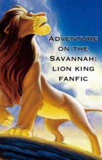Adventure On The Savnnah A Lion King Fancic Ally Wattpad
