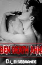 BEN DEATH AHH (R-18) [COMPLETED] by Dj_Elsiebrande