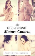 THE GIRL CRUSH - MATURE CONTENT  by RP_dreamer
