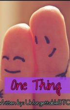 ONE THING ♥ ( ONE SHOT ) by lilmisscongeniality