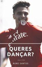 Queres dançar?    Nuno Santos✅ by babii1904