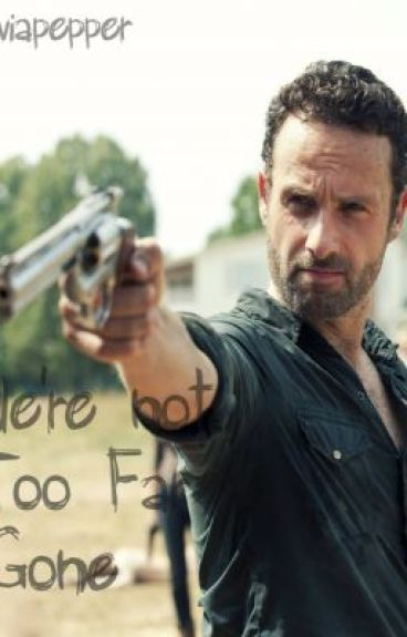 We're Not Too Far Gone (Rick Grimes)