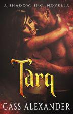 Tarq: A Shadow, Inc. Novella by CassAlexan