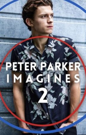Peter Parker Imagines 2 by _Fanfic_Central_