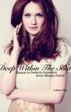 Deep Within The Soul (Book 2: Sequel to Perfectly Imperfect/ Ginny Weasley Fanfic) by hogwarts-is-my-home8