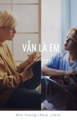 [YOONMIN][Hoàn] Vẫn là em [SUMIN] [Shortfic]