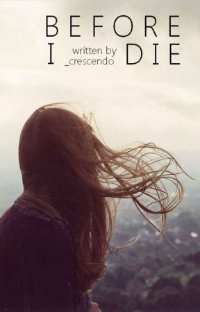 Before I Die by _crescendo