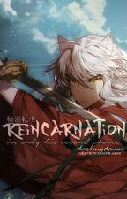 Reincarnation || Inuyasha Fanfiction by DarlingDamn