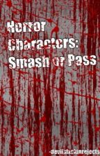 Horror Characters: Smash or Pass by -devilsfxckinrejects