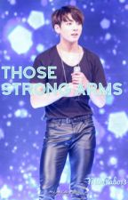 Those Strong Arms (Jungkook FF) by MinPabo13