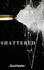 shattered by InquisitiveLove
