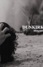 Dunkirk Imagines/Preferences by Hollywillow_64