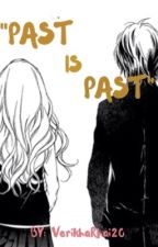 Past is Past (ON GOING) by VerikhaRhai20