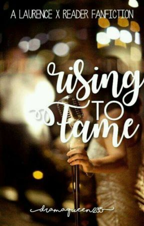 Rising To Fame ~Laurance x Reader~   Prequel to Sharing The Spotlight   by DramaQueen235