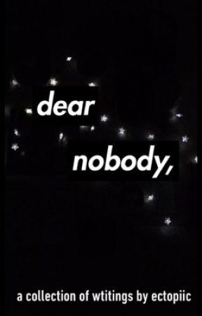 dear nobody  by ectopiic