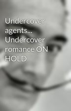 Undercover agents... Undercover romance ON HOLD by KatLee