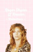Roger Taylor x Reader Collections  by Mercurypants