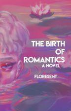 The Birth Of Romantics by floresent