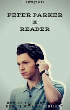 Peter Parker x Reader by Bmg1011
