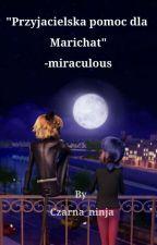 Przyjacielska pomoc dla Marichat ~miraculum~ by czarna_ninja
